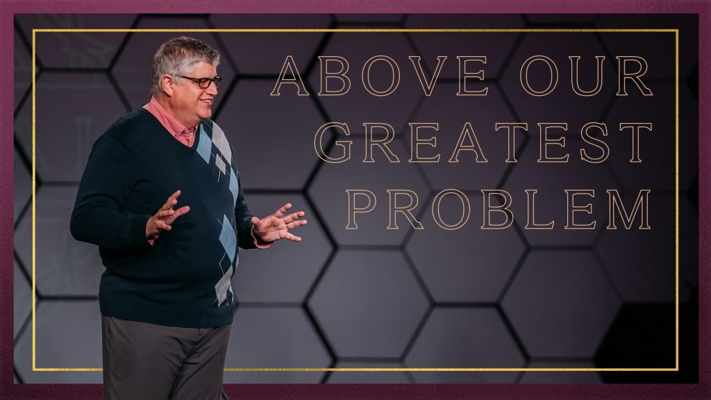 Above our Greatest Problem